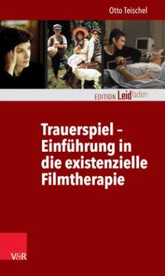 Trauerspiel - Einführung in die existenzielle Filmtherapie - Teischel, Otto