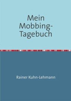 Mein Mobbing-Tagebuch - Kuhn-Lehmann, Rainer