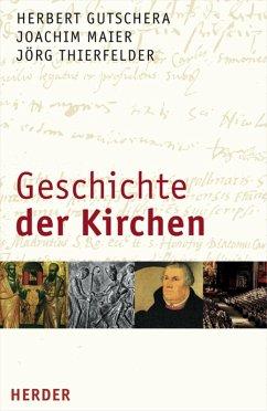 Geschichte der Kirchen (eBook, PDF) - Gutschera, Herbert; Maier, Joachim; Thierfelder, Jörg