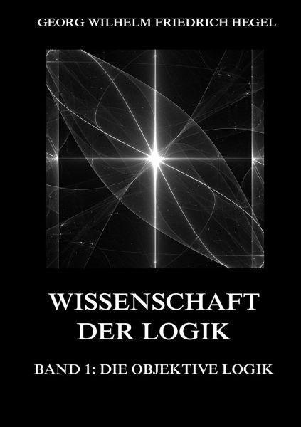 Wissenschaft       der    Logik     Band    1  Die objektive Logik von