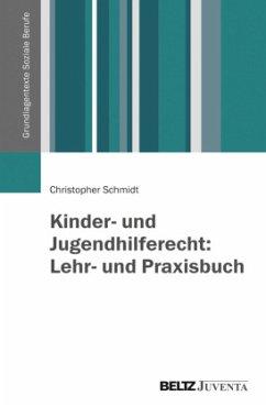 Kinder- und Jugendhilferecht: Lehr- und Praxisbuch - Schmidt, Christopher