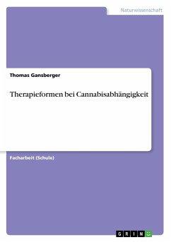 9783668315082 - Gansberger, Thomas: Therapieformen bei Cannabisabhängigkeit - Buch