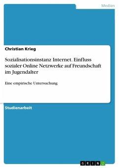 9783668314047 - Krieg, Christian: Sozialisationsinstanz Internet. Einfluss sozialer Online Netzwerke auf Freundschaft im Jugendalter - Buch