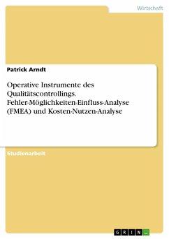 9783668317802 - Arndt, Patrick: Operative Instrumente des Qualitätscontrollings. Fehler-Möglichkeiten-Einfluss-Analyse (FMEA) und Kosten-Nutzen-Analyse - Buch