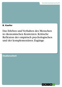 9783668316928 - Käfer, Bernhard: Das Erleben und Verhalten des Menschen in ökonomischen Kontexten. Kritische Reflexion der empirisch psychologischen und der komplementären Zugänge - Buch