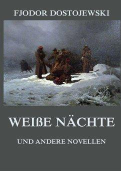 Weiße Nächte (und andere Novellen) - Dostojewskij, Fjodor M.