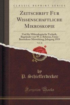 Zeitschrift Fur Wissenschaftliche Mikroskopie, Vol. 36