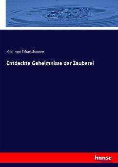 Entdeckte Geheimnisse der Zauberei - Eckartshausen, Carl von