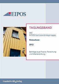 Tagungsband der EIPOS-Sachverständigentage Holzschutz 2012. (eBook, PDF)