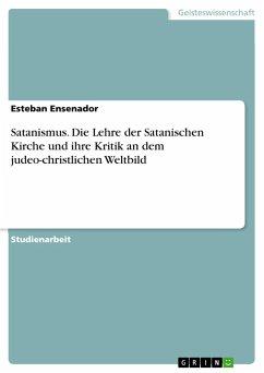 9783668310889 - Ensenador, Esteban: Satanismus. Die Lehre der Satanischen Kirche und ihre Kritik an dem judeo-christlichen Weltbild - Buch