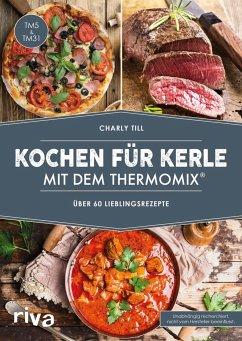 Kochen für Kerle mit dem Thermomix® - Till, Charly