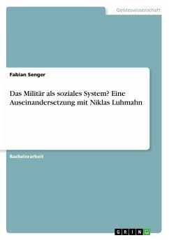 9783668318892 - Senger, Fabian: Das Militär als soziales System? Eine Auseinandersetzung mit Niklas Luhmahn - Buch