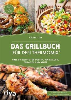 Das Grillbuch für den Thermomix® - Till, Charly