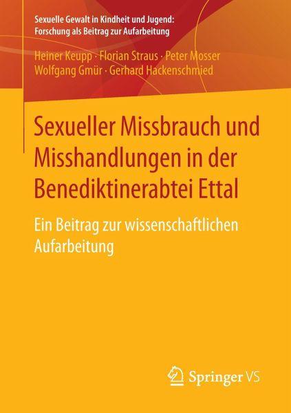 Sexueller Missbrauch und Misshandlungen in der Benediktinerabtei Ettal - Keupp, Heiner; Straus, Florian; Mosser, Peter; Gmür, Wolfgang; Hackenschmied, Gerhard