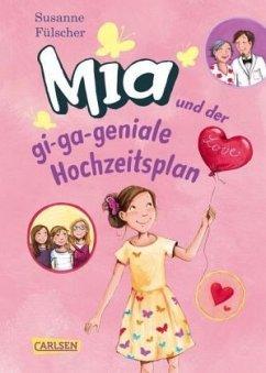 Mia und der gi-ga-geniale Hochzeitsplan / Mia Bd.10 - Fülscher, Susanne