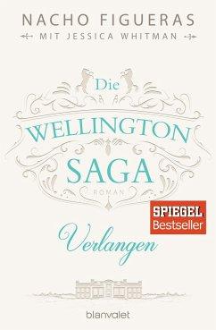Verlangen / Die Wellington Saga Bd.3 - Figueras, Nacho; Whitman, Jessica