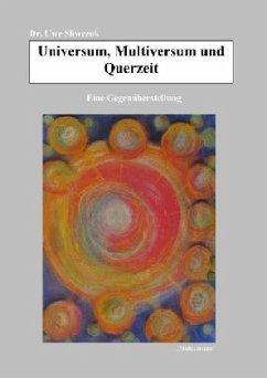 Universum, Multiversum und Querzeit - Sliwczuk, Uwe