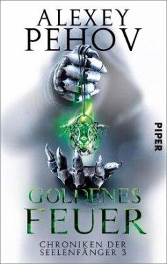 Goldenes Feuer / Chroniken der Seelenfänger Bd.3 - Pehov, Alexey
