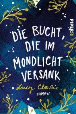 Die Bucht, die im Mondlicht versank - Clarke, Lucy