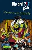 Flucht in die Zukunft / Die drei Fragezeichen-Kids Bd.5