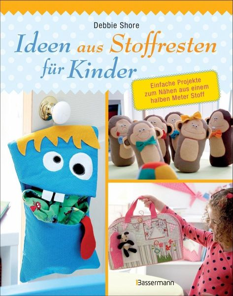ideen aus stoffresten f r kinder von debbie shore buch. Black Bedroom Furniture Sets. Home Design Ideas