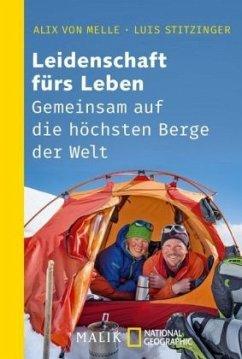 Leidenschaft fürs Leben - Gemeinsam auf die höchsten Berge der Welt - Melle, Alix von; Stitzinger, Luis