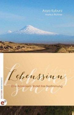 Lebenssinn - Eine Armenierin findet ihre Bestimmung - Kyburz, Asya; Richner, Markus