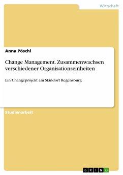9783668311718 - Pöschl, Anna: Change Management. Zusammenwachsen verschiedener Organisationseinheiten (eBook, PDF) - Buch