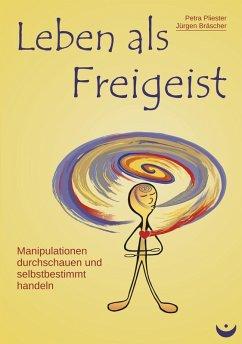 Leben als Freigeist (eBook, ePUB) - Pliester, Petra; Bräscher, Jürgen