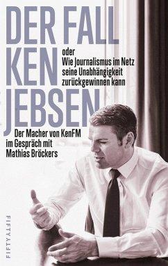 Der Fall Ken Jebsen oder Wie Journalismus im Netz seine Unabhängigkeit zurückgewinnen kann (eBook, ePUB)