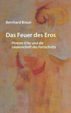 Das Feuer des Eros - Braun, Bernhard