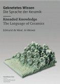 Geknetetes Wissen - Die Sprache der Keramik Kneaded Knowledge - The Language of Ceramics Edmund de Waal, Ai Weiwei