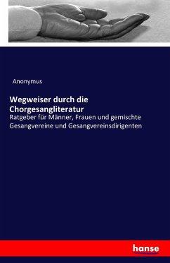 9783743315808 - Anonymus: Wegweiser durch die Chorgesangliteratur - Buch
