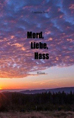 Mord, Liebe, Hass - Stolz, Franziska