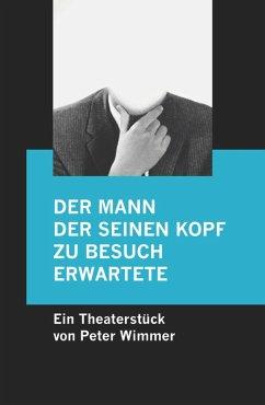Der Mann, der seinen Kopf zu Besuch erwartete (eBook, ePUB) - Wimmer, Peter