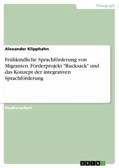 9783668314368 - Klipphahn, Alexander: Frühkindliche Sprachförderung von Migranten. Förderprojekt ´´Rucksack´´ und das Konzept der integrativen Sprachförderung - Buch