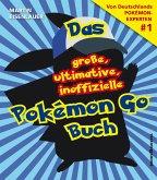 Das große, ultimative, inoffizielle Pokémon-Go-Buch (eBook, ePUB)