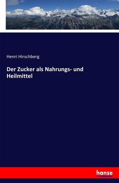 9783743315167 - Hirschberg, Henri: Der Zucker als Nahrungs- und Heilmittel - Buch