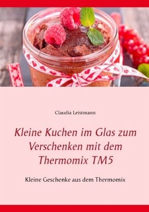 kleine kuchen im glas zum verschenken mit dem thermomix. Black Bedroom Furniture Sets. Home Design Ideas