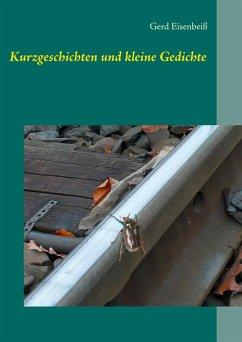 Kurzgeschichten und kleine Gedichte - Eisenbeiß, Gerd