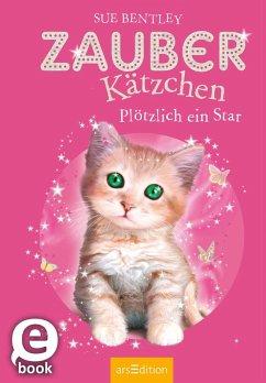 Plötzlich ein Star! / Zauberkätzchen Bd.3 (eBook, ePUB) - Bentley, Sue