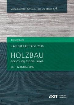 Karlsruher Tage 2016 - Holzbau : Forschung für die Praxis, Karlsruhe, 06. Oktober - 07. Oktober 2016