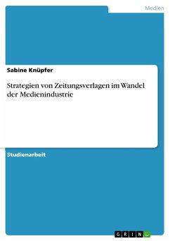 9783668318717 - Knüpfer, Sabine: Strategien von Zeitungsverlagen im Wandel der Medienindustrie - Buch