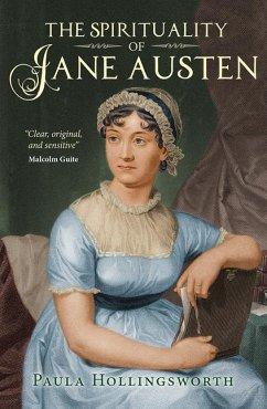 The Spirituality of Jane Austen - Hollingsworth, Paula