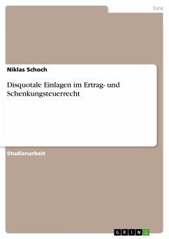 9783668317765 - Schoch, Niklas: Disquotale Einlagen im Ertrag- und Schenkungsteuerrecht - Buch