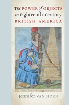 The Power of Objects in Eighteenth-Century British America