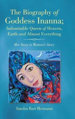The Biography of Goddess Inanna; Indomitable Queen of Heaven, Earth and Almost Everything - Bart Heimann, Sandra