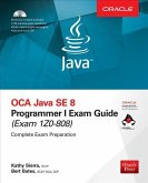 OCA Java SE 8 Programmer I Exam Guide (Exams 1Z0-808) [With CDROM]
