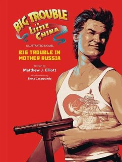 Big Trouble in Little China the Illustrated Novel: Big Trouble in Mother Russia - Elliot, Matthew J.