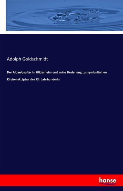 9783743315785 - Adolph Goldschmidt: Der Albanipsalter in Hildesheim und seine Beziehung zur symbolischen Kirchenskulptur des XII. Jahrhunderts - Buch
